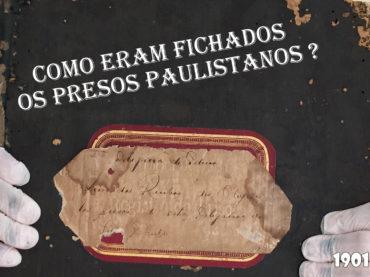 Como eram fichados os presos paulistanos ?